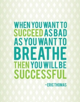 When-you-want-to-succeed-as-bad-as-you-want-to-breathe-then-you-will-be-successful-Eric-Thomas-quote